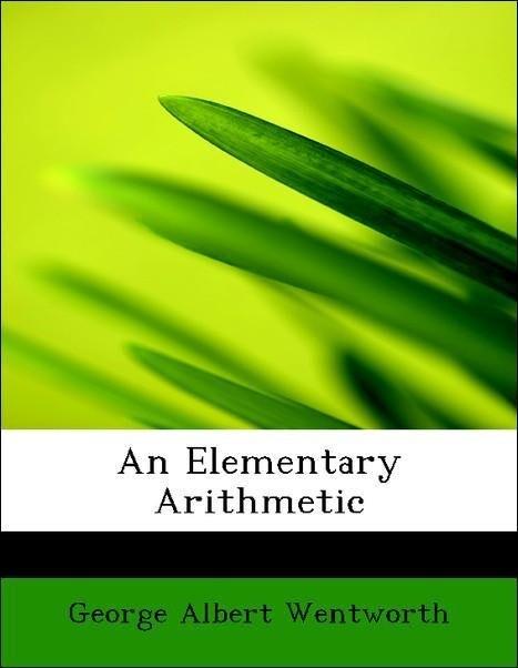 An Elementary Arithmetic als Taschenbuch von George Albert Wentworth