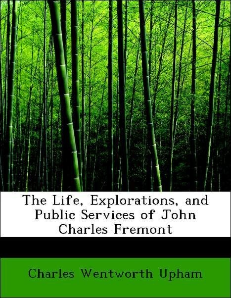 The Life, Explorations, and Public Services of John Charles Fremont als Taschenbuch von Charles Wentworth Upham