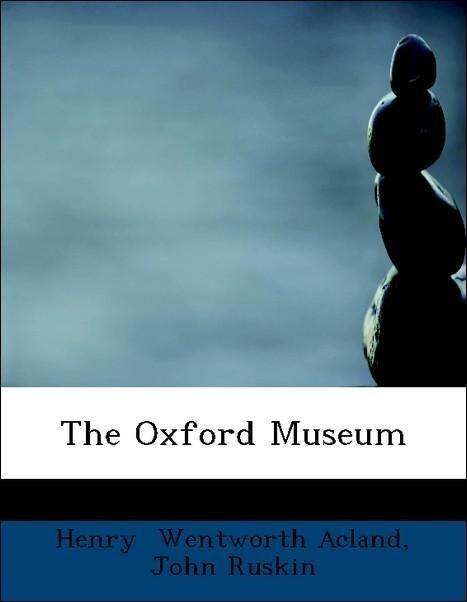 The Oxford Museum als Taschenbuch von John Ruskin, Henry Wentworth Acland