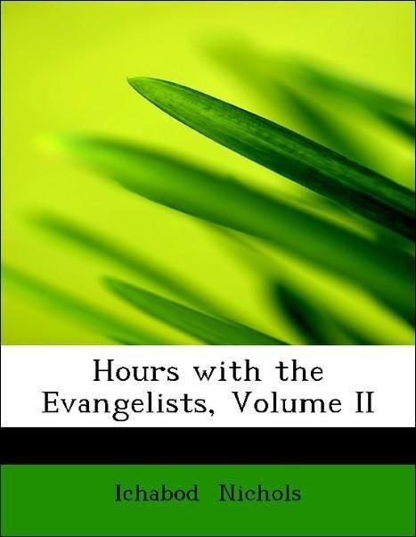 Hours with the Evangelists, Volume II als Taschenbuch von Ichabod Nichols