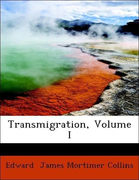 Transmigration, Volume I als Taschenbuch von Edward James Mortimer Collins