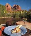 Sedona Table: Recipes from the Top Restaurants in Red Rock Country