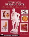 Pennsylvania German Arts: More Than Hearts, Parrots, and Tulips