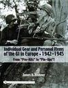 Individual Gear and Personal Items of the Gi In Europe, 1942-1945