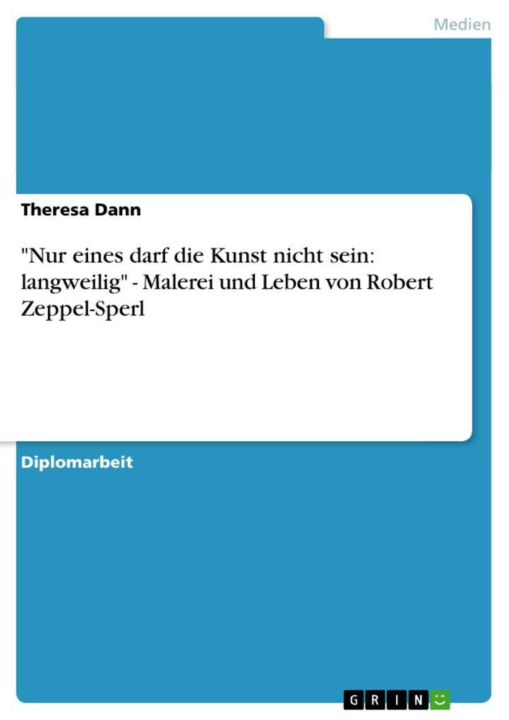 Nur eines darf die Kunst nicht sein: langweilig - Malerei und Leben von Robert Zeppel-Sperl als Taschenbuch von Theresa Dann