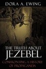 The Truth about Jezebel: Confronting a History of Propaganda