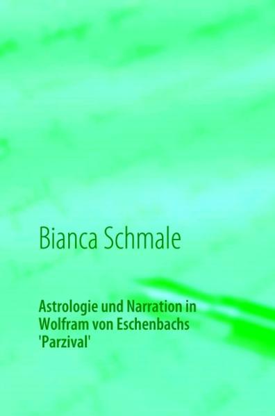 Astrologie und Narration in Wolfram von Eschenbachs Parzival als Buch