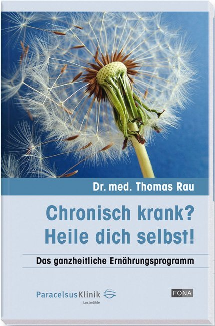Chronisch krank? Heile dich selbst! als Buch von Thomas Rau