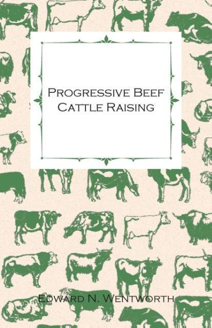 Progressive Beef Cattle Raising als Taschenbuch von Edward N. Wentworth