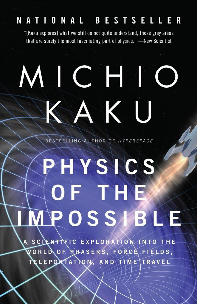 Physics of the Impossible: A Scientific Exploration Into the World of Phasers, Force Fields, Teleportation, and Time Travel als Taschenbuch