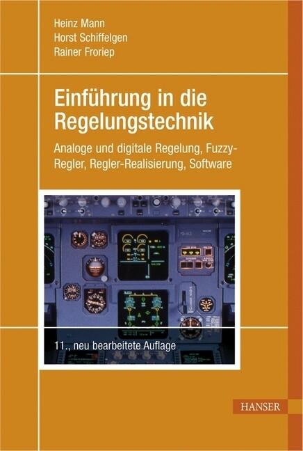 Einführung in die Regelungstechnik als Buch von Heinz Mann, Horst Schiffelgen, Rainer Froriep