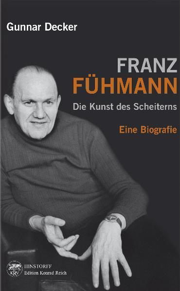Franz Fühmann. Die Kunst des Scheiterns als Buch von Gunnar Decker
