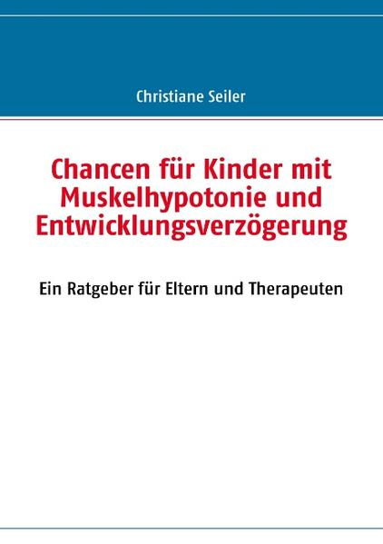 Chancen für Kinder mit Muskelhypotonie und Entwicklungsverzögerung als Buch von Christiane Seiler