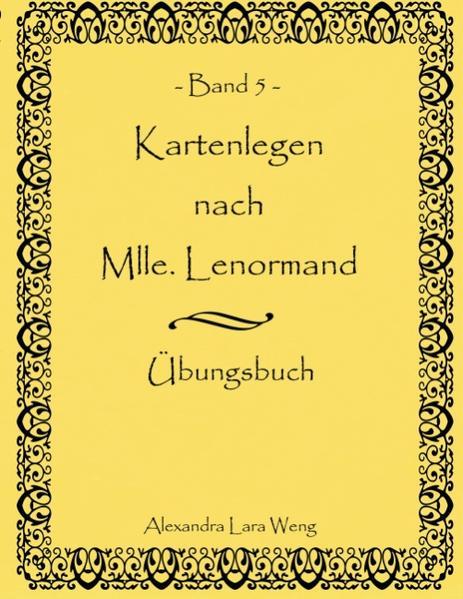 Kartenlegen nach Mlle. Lenormand Band 5 als Buch von Alexandra Lara Weng