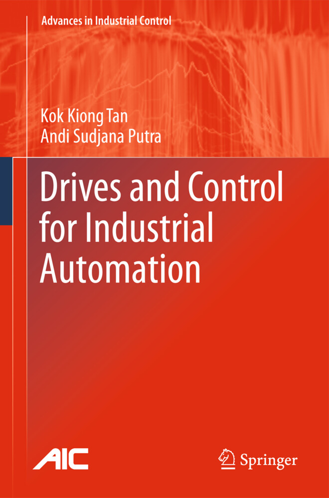 Drives and Control for Industrial Automation als Buch von Kok Kiong Tan, Andi Sudjana Putra