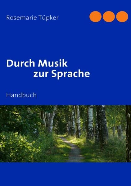 Durch Musik zur Sprache als Buch von Rosemarie Tüpker