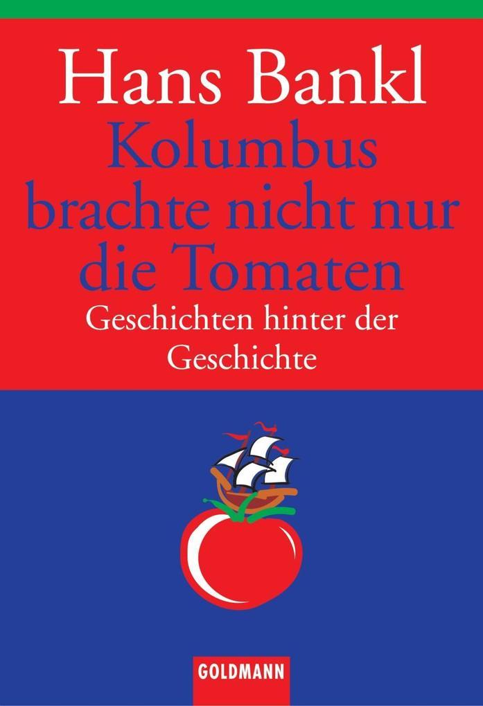 Kolumbus brachte nicht nur die Tomaten als eBook