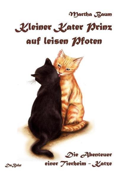 Kleiner Kater Prinz auf leisen Pfoten - die Abenteuer einer Tierheim - Katze als Buch