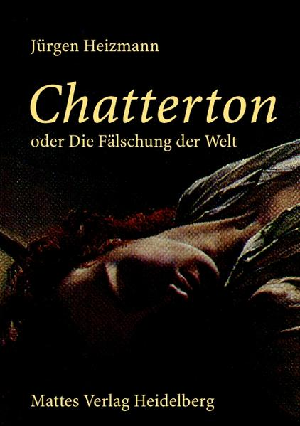 Chatterton oder Die Fälschung der Welt als Buch von Jürgen Heizmann