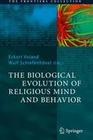 The Biological Evolution of Religious Mind and Behaviour