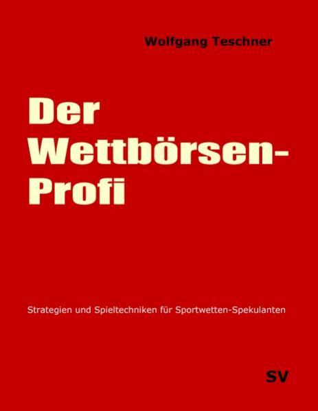 Der Wettbörsen-Profi als Buch von Wolfgang Teschner