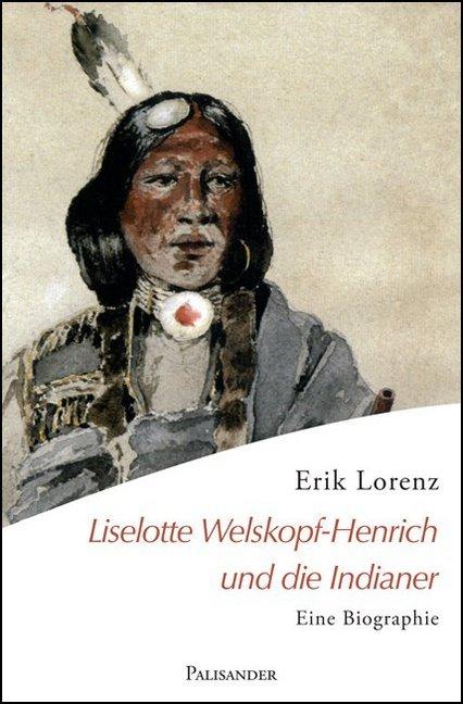 Liselotte Welskopf-Henrich und die Indianer als Buch von Erik Lorenz