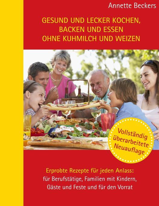 Gesund und lecker kochen, backen und essen ohne Kuhmilch und Weizen als Buch von Annette Beckers