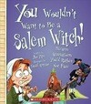 You Wouldn't Want to Be a Salem Witch! (You Wouldn't Want To... American History)
