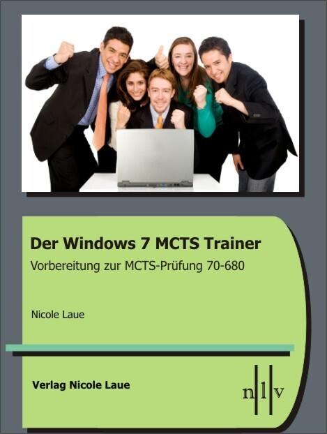 Der Windows 7 MCTS Trainer - Vorbereitung zur MCTS-Prüfung 70-680 als Buch von Nicole Laue