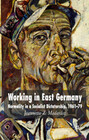 Working in East Germany: Normality in a Socialist Dictatorship 1961-79