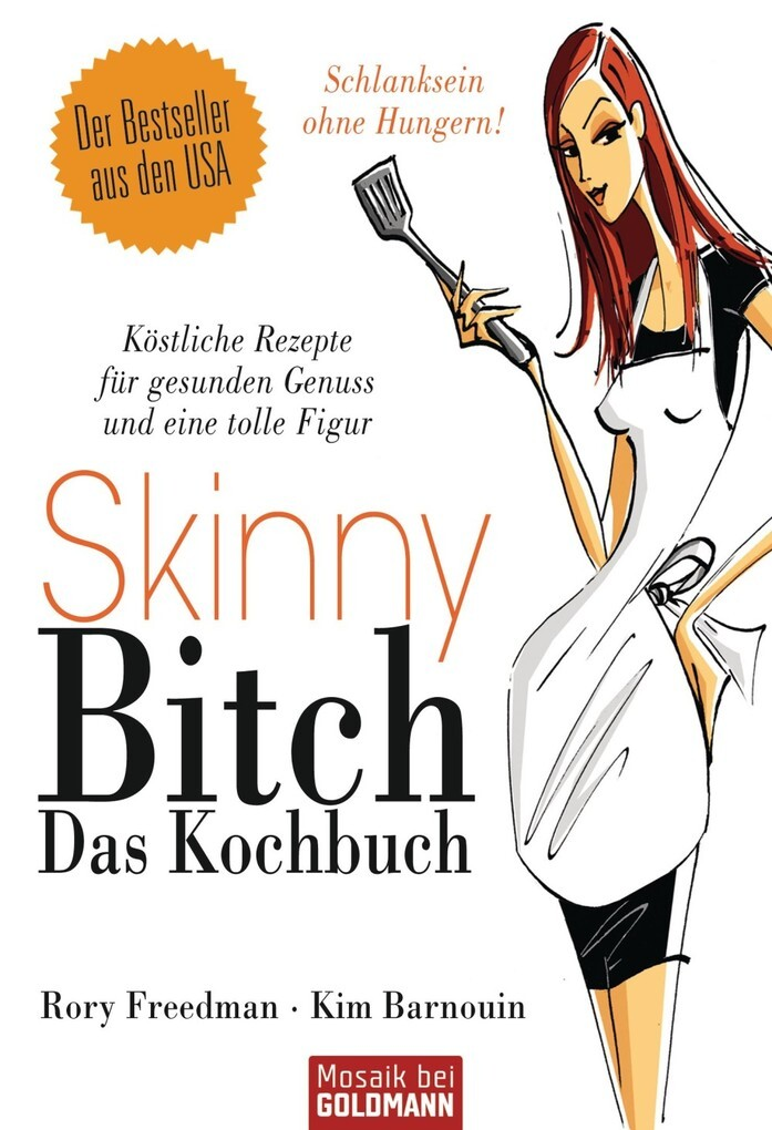 Skinny Bitch - Das Kochbuch als eBook von Rory Freedman, Kim Barnouin - Goldmann Verlag