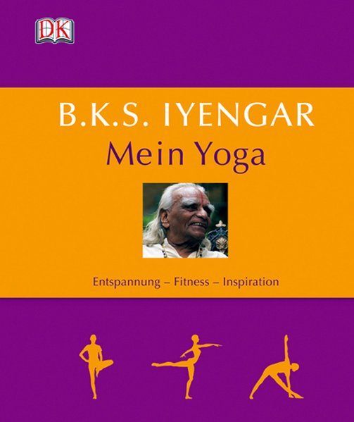 B.K.S. Iyengar: Mein Yoga als Buch von B. K. S. Iyengar