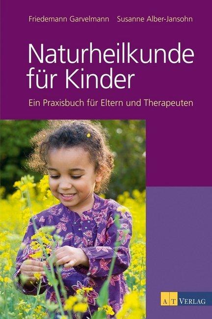Naturheilkunde für Kinder als Buch von Friedemann Garvelmann, Susanne Alber-Jansohn
