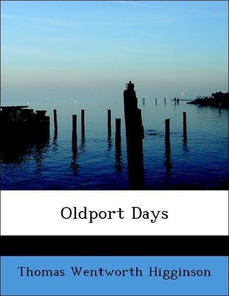 Oldport Days als Taschenbuch von Thomas Wentworth Higginson