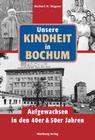 Unsere Kindheit in Bochum. Aufgewachsen in den 40er & 50er Jahren