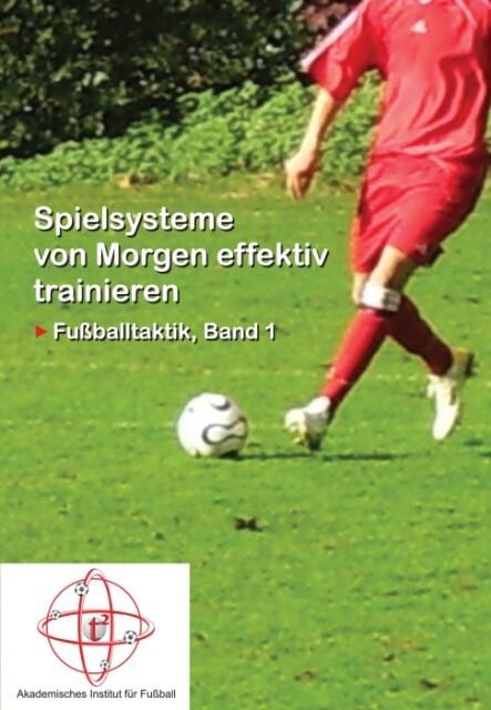Lehrbuch für Fußball 01. Spielsysteme von Morgen effektiv trainieren als Buch