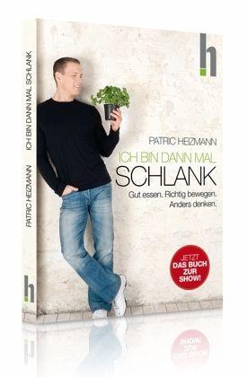Ich bin dann mal schlank - Die Erfolgs-Methode als Buch von Patric Heizmann, Sebastian Benthe