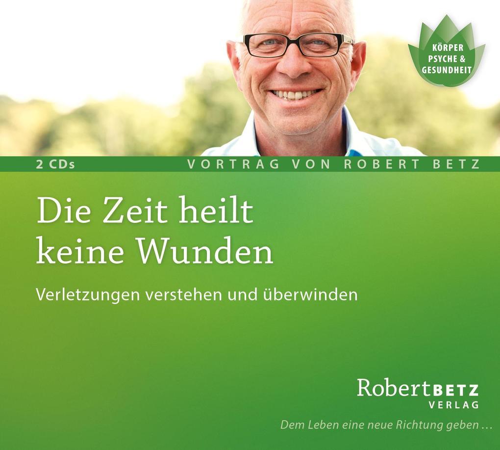 Die Zeit heilt keine Wunden als Hörbuch CD von Robert Betz