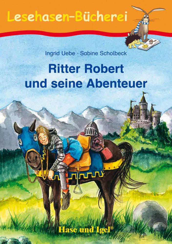 Ritter Robert und seine Abenteuer als Buch von Ingrid Uebe, Sabine Scholbeck