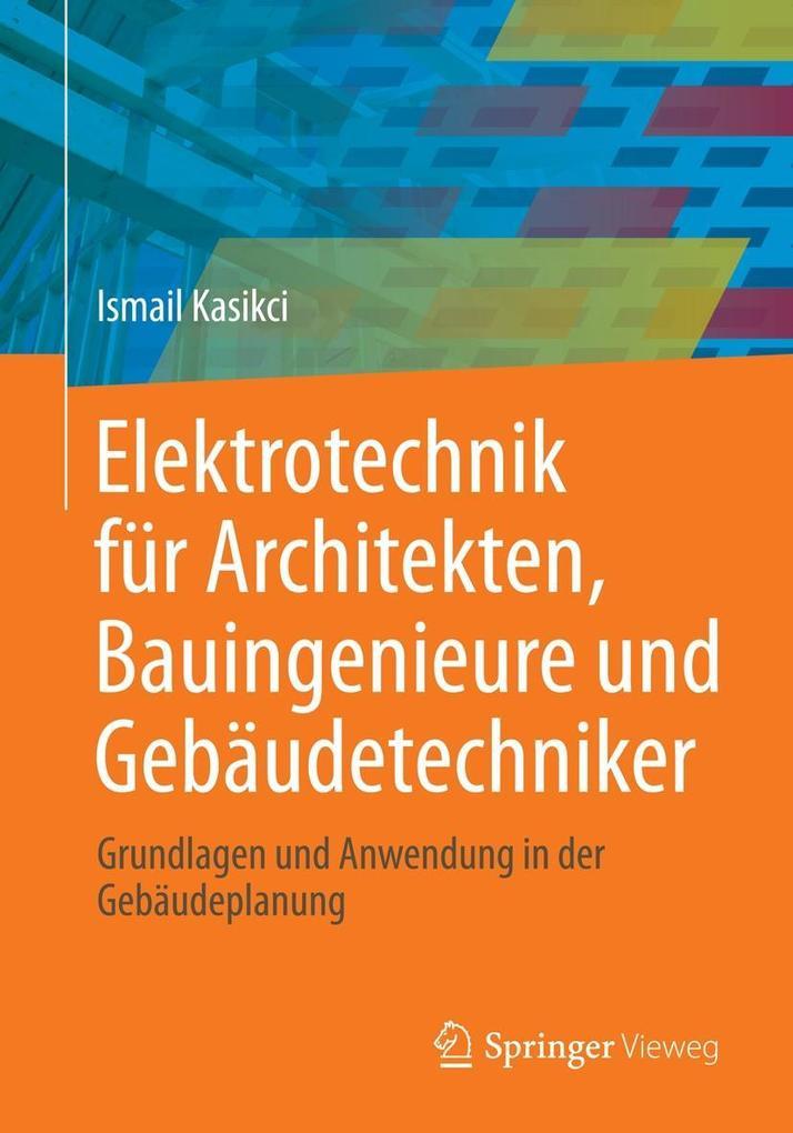 Ismail Kasikci: Elektrotechnik für Architekten, Bauingenieure und ...