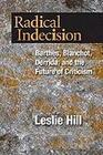 Radical Indecision: Barthes, Blanchot, Derrida, and the Future of Criticism
