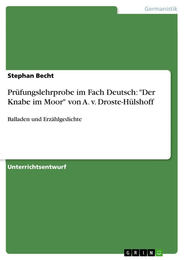 Prüfungslehrprobe im Fach Deutsch: Der Knabe im Moor von A. v. Droste-Hülshoff als Buch von Stephan Becht