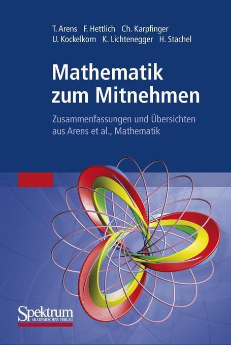 Mathematik zum Mitnehmen als Buch von Tilo Arens, Frank Hettlich, Christian Karpfinger, Ulrich Kockelkorn, Klaus Lichten