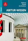 Abitur-Wissen Kunst 1. Grundwissen Malerei, Plastik, Architektur für G8