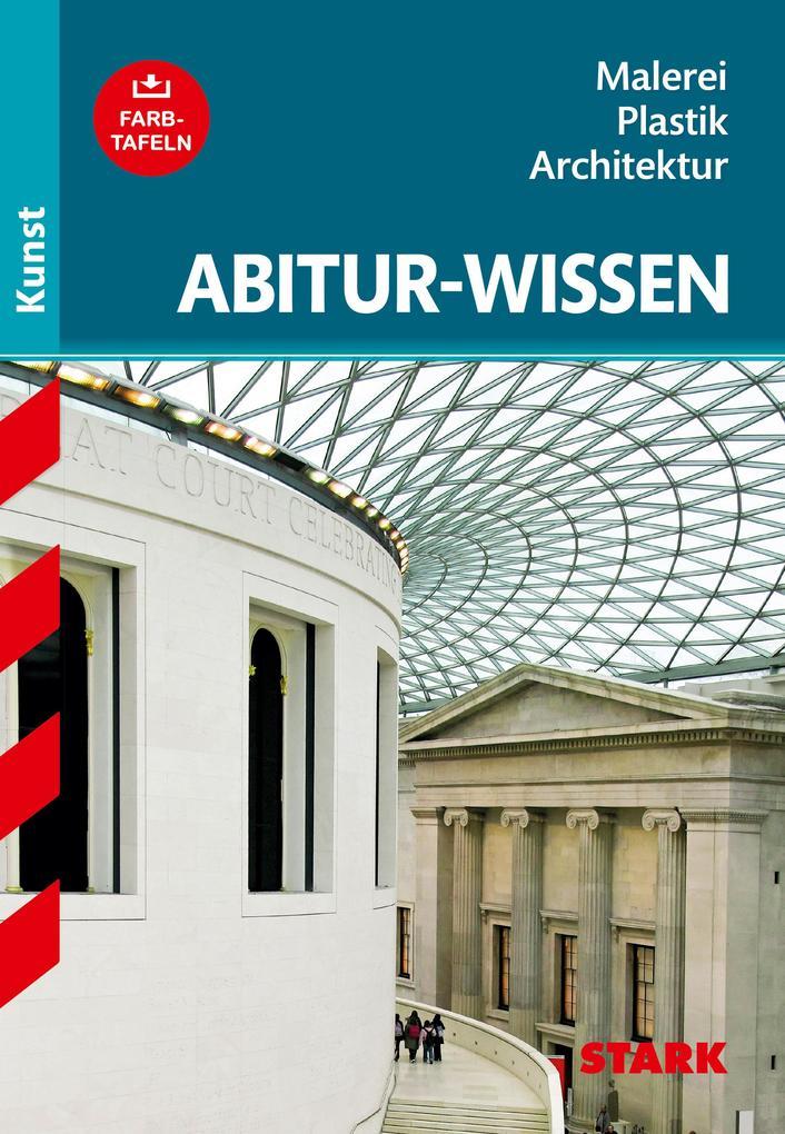 Abitur-Wissen Kunst 1. Grundwissen Malerei, Plastik, Architektur für G8 als Buch