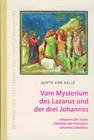 Vom Mysterium des Lazarus und der drei Johannes. Johannes der Täufer, Johannes der Evangelist, Johannes Zebedäus