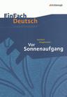 EinFach Deutsch Unterrichtsmodelle. Gerhart Hauptmann: Vor Sonnenaufgang