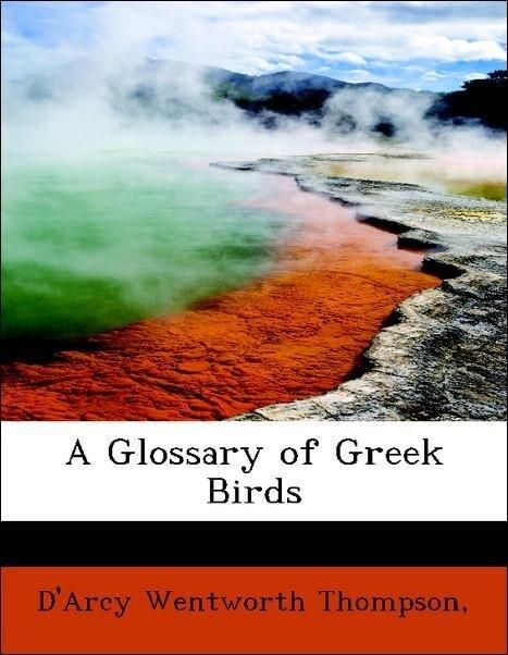 A Glossary of Greek Birds als Taschenbuch von , D'Arcy Wentworth Thompson