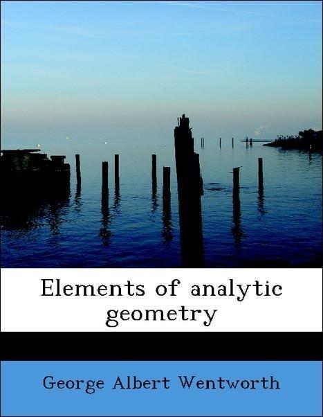 Elements of analytic geometry als Taschenbuch von George Albert Wentworth