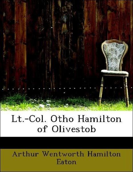 Lt.-Col. Otho Hamilton of Olivestob als Taschenbuch von Arthur Wentworth Hamilton Eaton